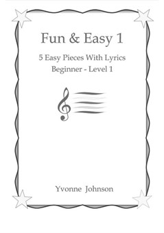 Fun & Easy 1 - 5 Easy Piano Pieces With Lyrics Beginner - Level 1