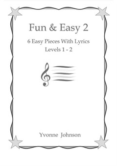Fun & Easy 2 - 6 Easy Piano Pieces With Lyrics Levels 1 - 2